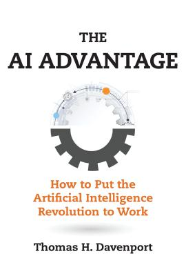 The AI Advantage: How to Put the Artificial Intelligence Revolution to Work Cover Image