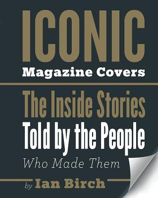Iconic Magazine Covers: The Inside Stories Told by the People Who Made Them Cover Image