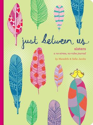 Just Between Us: Sisters — A No-Stress, No-Rules Journal (Big Sister Books, Books for Daughters, Gifts for Daughters) Cover Image