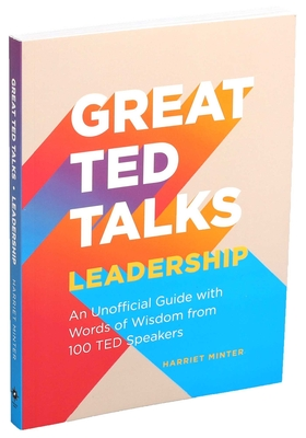 Great TED Talks: Leadership: An Unofficial Guide with Words of Wisdom from 100 TED Speakers Cover Image