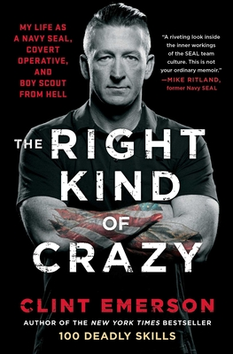 The Right Kind of Crazy: My Life as a Navy SEAL, Covert Operative, and Boy Scout from Hell Cover Image