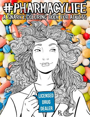 Pharmacy Life: A Snarky Coloring Book for Adults: A Funny Adult Coloring Book for Pharmacists, Pharmacy Technicians, and Pharmacy Ass Cover Image