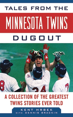 Tales from the Minnesota Twins Dugout: A Collection of the Greatest Twins Stories Ever Told (Tales from the Team) Cover Image