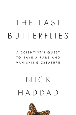 The Last Butterflies: A Scientist's Quest to Save a Rare and Vanishing Creature Cover Image