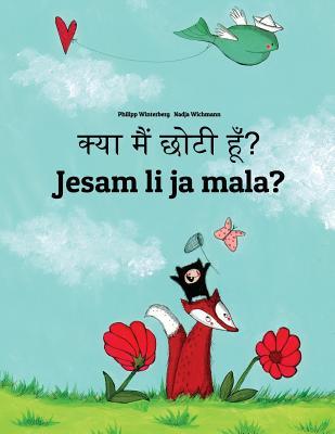 Kya Maim Choti Hum? Jesam Li Ja Mala?: Hindi-Croatian (Hrvatski): Children's Picture Book (Bilingual Edition) Cover Image