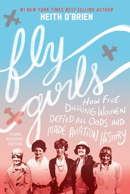 Fly Girls (Young Readers' Edition): How Five Daring Women Defied All Odds and Made Aviation History Cover Image