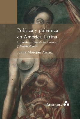 Política y polémica en América Latina. Las revistas Casa de las Américas y Mundo Nuevo Cover Image