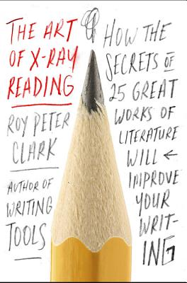 The Art of X-Ray Reading: How the Secrets of 25 Great Works of Literature Will Improve Your Writing Cover Image