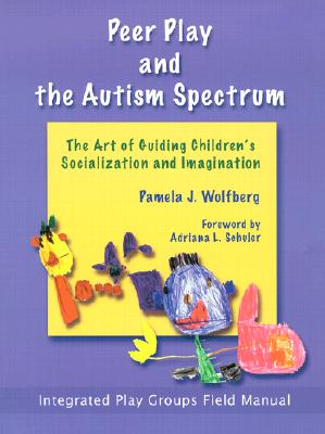 Peer Play and the Autism Spectrum: The Art of Guiding Children's Socialization and Imagination Cover Image