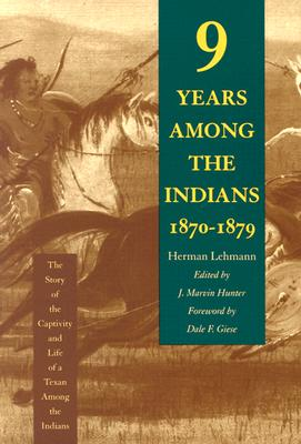 Nine Years Among the Indians, 1870-1879: The Story of the Captivity and Life of a Texan Among the Indians Cover Image