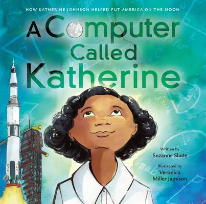 A Computer Called Katherine: How Katherine Johnson Helped Put America on the Moon Cover Image