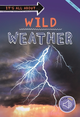 It's all about... Wild Weather: Everything you want to know about our weather in one amazing book (It's all about…) Cover Image
