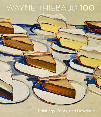 Wayne Thiebaud 100: Paintings, Prints, and Drawings Cover Image