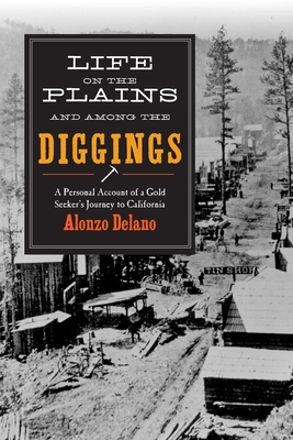 Life on the Plains and among the Diggings: A Personal Account of a Gold Seeker?s Journey to California Cover Image