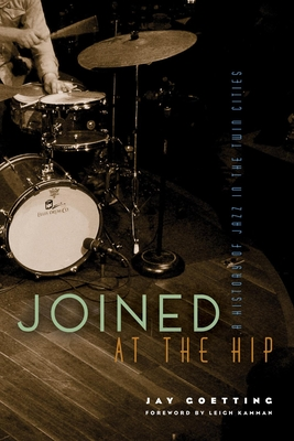 Joined at the Hip: A History of Jazz in the Twin Cities Cover Image