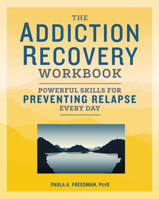 The Addiction Recovery Workbook: Powerful Skills for Preventing Relapse Every Day Cover Image