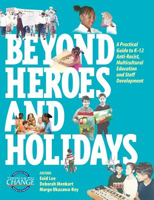 Beyond Heroes and Holidays: A Practical Guide to K-12 Anti-Racist, Multicultural Education and Staff Development Cover Image