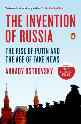 The Invention of Russia: The Rise of Putin and the Age of Fake News Cover Image