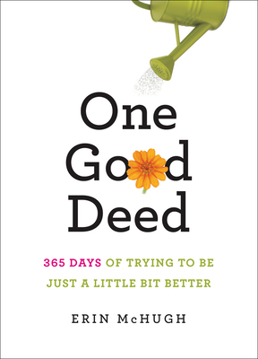 One Good Deed: 365 Days of Trying to Be Just a Little Bit Better Cover Image