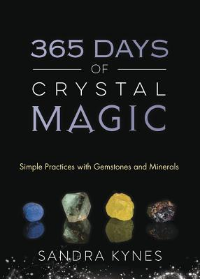 365 Days of Crystal Magic: Simple Practices with Gemstones & Minerals Cover Image