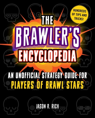 The Brawler's Encyclopedia: An Unofficial Strategy Guide for Players of Brawl Stars Cover Image