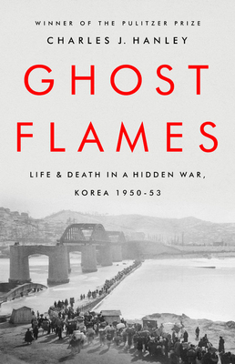 Ghost Flames: Life and Death in a Hidden War, Korea 1950-1953 Cover Image
