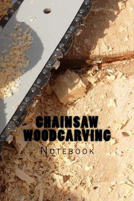 Chainsaw Woodcarving: Notebook Cover Image