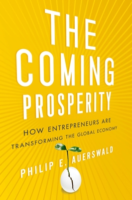 The Coming Prosperity: How Entrepreneurs Are Transforming the Global Economy Cover Image