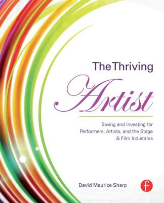 The Thriving Artist: Saving and Investing for Performers, Artists, and the Stage & Film Industries Cover Image