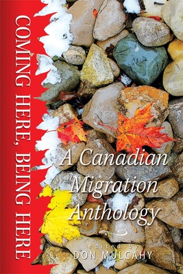 Coming Here, Being Here: A Canadian Migration Anthology (Essential Anthologies Series #8) Cover Image