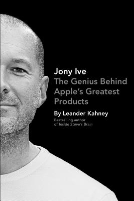 Jony Ive: The Genius Behind Apple's Greatest Products Cover Image