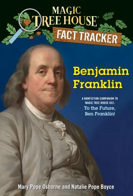 Benjamin Franklin: A nonfiction companion to Magic Tree House #32: To the Future, Ben Franklin! (Magic Tree House (R) Fact Tracker #41) Cover Image