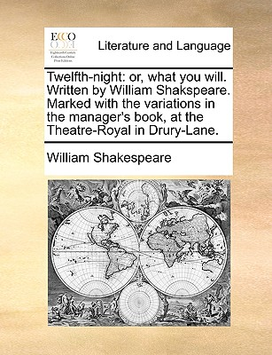 Twelfth-Night: Or, What You Will. Written by William Shakspeare. Marked with the Variations in the Manager's Book, at the Theatre-Roy Cover Image