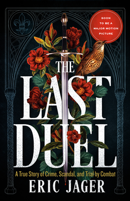 The Last Duel: A True Story of Crime, Scandal, and Trial by Combat in Medieval France Cover Image