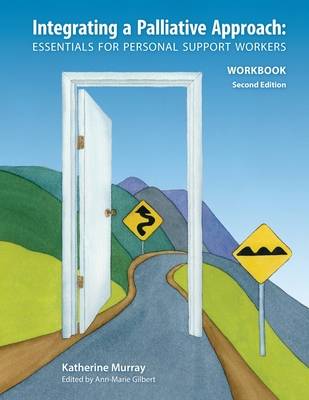Integrating a Palliative Approach Workbook 2nd Edition: Essentials For Personal Support workers Cover Image