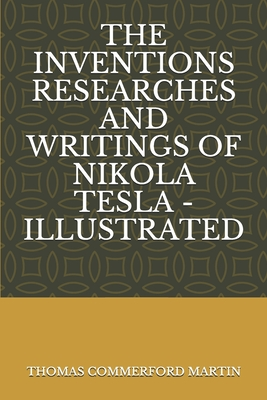 The Inventions Researches and Writings of Nikola Tesla - Illustrated Cover Image