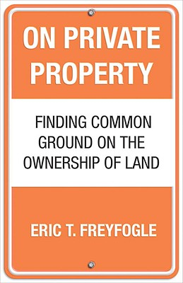 On Private Property: Finding Common Ground on the Ownership of Land Cover Image