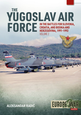 The Yugoslav Air Force in Battles for Slovenia, Croatia and Bosnia and Herzegovina, Volume 2: Jrvipvo in the Yugoslav War, 1991-1992 Cover Image