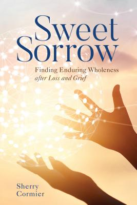 Sweet Sorrow: Finding Enduring Wholeness After Loss and Grief Cover Image