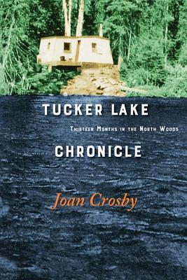 Tucker Lake Chronicle: Thirteen Months in the North Woods Cover Image