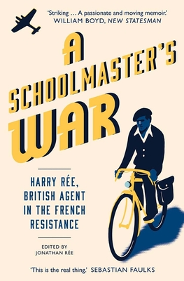 A Schoolmaster's War: Harry Ree, British Agent in the French Resistance cover