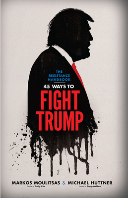 The Resistance Handbook: 45 Ways to Fight Trump Cover Image