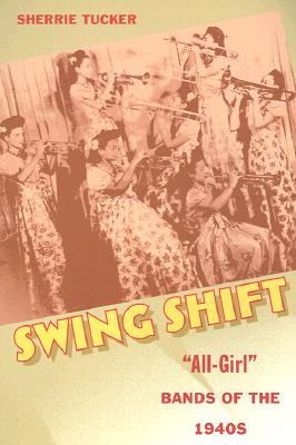 Swing Shift: All-Girl Bands of the 1940s Cover Image