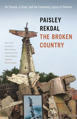 The Broken Country: On Trauma, a Crime, and the Continuing Legacy of Vietnam (Association of Writers and Writing Programs Award for Creati #30) Cover Image