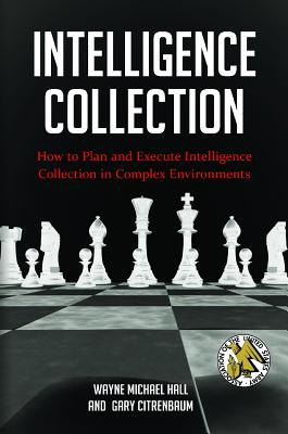 Intelligence Collection: How To Plan and Execute Intelligence Collection In Complex Environments (Praeger Security International) Cover Image