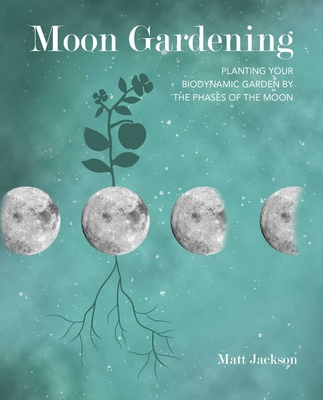 Moon Gardening: Planting your biodynamic garden by the phases of the moon Cover Image