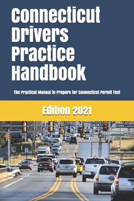 Connecticut Drivers Practice Handbook: The Manual to prepare for Connecticut Permit Test - More than 300 Questions and Answers Cover Image