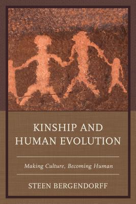 Kinship and Human Evolution: Making Culture, Becoming Human Cover Image