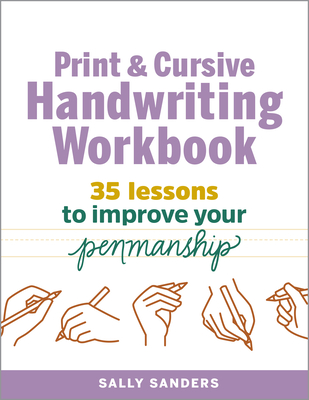 The Print and Cursive Handwriting Workbook: 35 Lessons to Improve Your Penmanship Cover Image