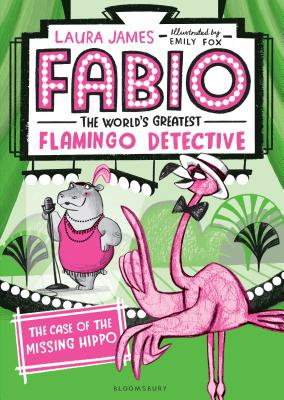 Fabio The World's Greatest Flamingo Detective: The Case of the Missing Hippo Cover Image
